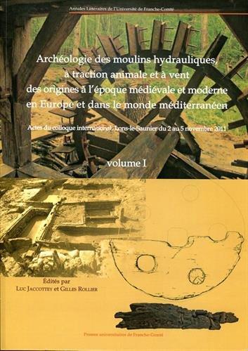 Archéologie des moulins hydrauliques, à traction animale et à vent des origines à l'époque médiévale et moderne en Europe et dans le monde méditerranéen : Pack : volume 1 et 2