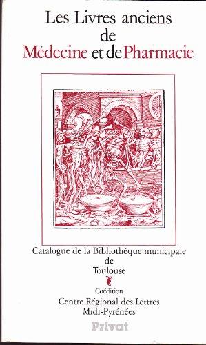 Les livres anciens de médecine et de pharmacie: Catalogue de la Bibliothèque municipale de Toulouse