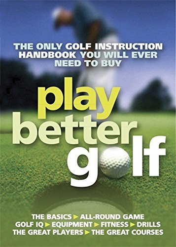 Play Better Golf: The Only Golf Instruction Manual You Will Ever Need To Buy by Colin Howe (2009-05-07)