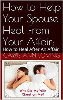 How to Help Your Spouse Heal From Your Affair:: How to Heal After An Affair (English Edition) par [Loving, Carrie Ann]