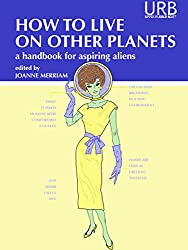 How to Live on Other Planets: A Handbook for Aspiring Aliens (English Edition)