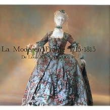 La Mode En France 1715-1815: De Louis XV a Napolean I (Arts decoratifs)