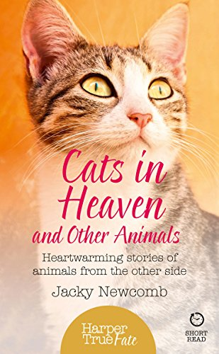 Cats in Heaven: And Other Animals. Heartwarming stories of animals from the other side. (HarperTrue Fate – A Short Read) (English Edition) por Jacky Newcomb