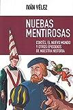 Nuebas mentirosas. Cortés, El Nuevo mundo y otros Episodios De Nuestra Historia: 56 (NUEVO ENSAYO)