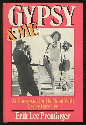 Gypsy and Me: At Home and on the Road With Gypsy Rose Lee by Erik Lee Preminger (1984-10-01)