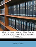 Scarica Libro Gli Ultimi Lavori del Folk Lore Neolatino Recensione Critica (PDF,EPUB,MOBI) Online Italiano Gratis