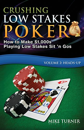 Createspace Crushing Low Stakes Poker: How to Make $1,000s Playing Low Stakes Sit n Gos, Volume 2: Heads-Up