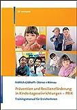 Prävention und Resilienzförderung in Kindertageseinrichtungen - PRiK: Trainigsmanual für ErzieherInnen - Klaus Fröhlich-Gildhoff, Tina Dörner, Maike Rönnau