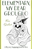 Elementary, My Dear Groucho: A Mystery featuring Groucho Marx by Ron Goulart (1999-11-23)