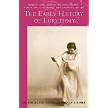 The Early History of Eurythmy: Notebook Entries, Addresses, Rehearsals, Programs, Introductions to Performances, and a Chronology 1913-1924