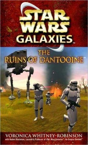 [Star Wars Galaxies: The Ruins of Dantooine] [by: Veronica Whitney-Robinson]