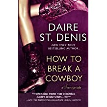 How to Break a Cowboy: A Savage Tale (Savage Tales) (Volume 1) by Daire St. Denis (2015-01-10)