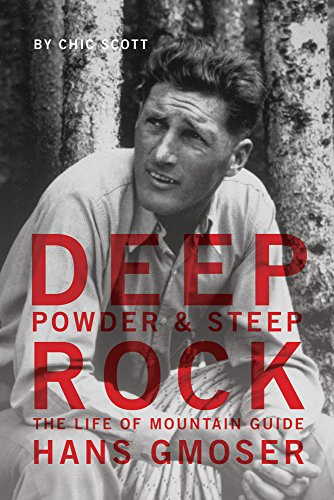 Deep Powder and Steep Rock: The Life of Mountain Guide Hans Gmoser (English Edition) por Chic Scott