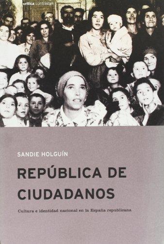 República de ciudadanos: Cultura e identidad nacional en la España republicana (Contrastes) por Sandie Holguín