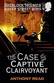 The Baker Street Boys: The Case of the Captive Clairvoyant by [Read, Anthony]