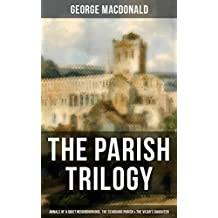 THE PARISH TRILOGY - Annals of a Quiet Neighbourhood, The Seaboard Parish & The Vicar's Daughter (English Edition)
