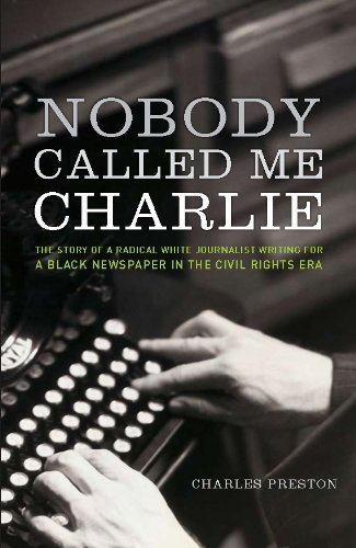 Nobody Called Me Charlie: The Story of a Radical White Journalist Writing for a Black Newspaper in the Civil Rights Era