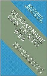 Guadagnare con un Sito Web: Consigli e Strumenti pratici ed efficaci per guadagnare online.