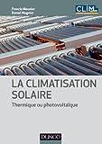 La climatisation solaire - Thermique ou photovoltaïque de Francis Meunier (8 mai 2013) Broché...