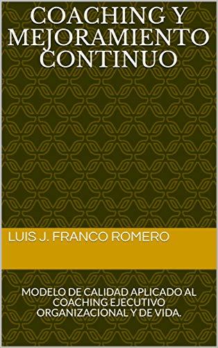 Descargar COACHING Y MEJORAMIENTO CONTINUO: MODELO DE CALIDAD APLICADO AL COACHING EJECUTIVO ORGANIZACIONAL Y DE VIDA. Epub Gratis