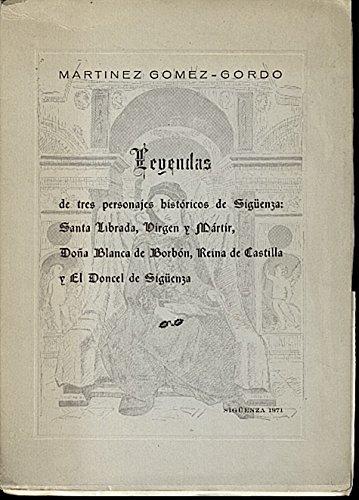 Leyendas de tres personajes históricos de Sigüenza: Santa Librada, virgen y mártir; Doña Blanca de Borbón, Reina de Castilla y El Doncel de Sigüenza