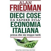 Dieci cose da sapere sull'economia italiana prima che sia troppo tardi (Italian Edition)