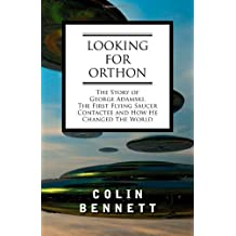 Looking for Orthon: The Story of George Adamski, the First Flying Saucer Contactee, and How He Changed the World by Colin Bennett (2008-09-01)