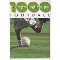 1000 exercices et jeux de football