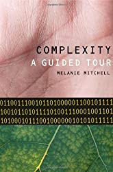 Complexity: A Guided Tour by Melanie Mitchell (2009-05-28)