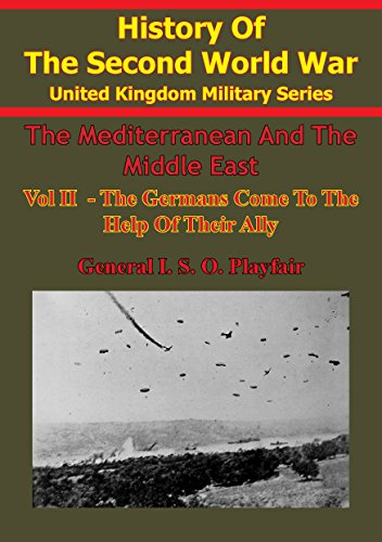 The Mediterranean And Middle East: Volume II The Germans Come To The Help Of Their Ally (1941) [Illustrated Edition] (English Edition)