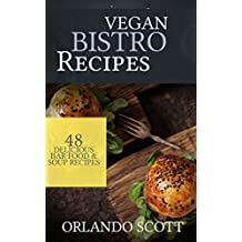 Vegan Recipes: Vegan Bistro Recipes: 48 Delicious Bar Food & Soup Recipes (Vegan Recipes, Vegan diet, Vegan diet for beginners, how to lose weight fast, ... Weight loss for diabetics) (English Edition)