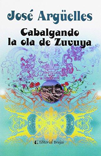 Descargar Libro CABALGANDO LA OLA DE ZUVUYA de Jose Arguelles