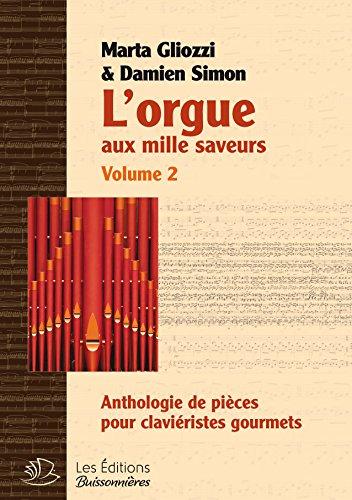 L'Orgue aux Mille Saveurs - Volume II - Anthologie pour Clavieristes Gourmets