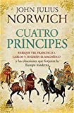 Cuatro príncipes: Enrique VIII, Francisco I, Carlos V, Solimán el Magnífico y las obsesiones que forjaron la Europa moderna (Ático Historia)