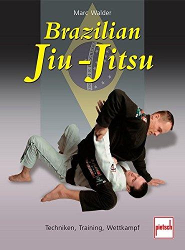 Brazilian Jiu-Jitsu: Techniken, Training, Wettkampf -