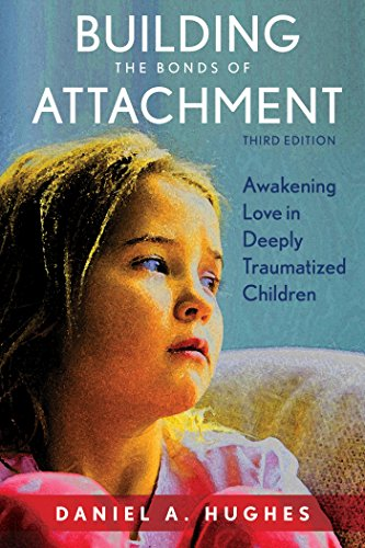 Building the Bonds of Attachment: Awakening Love in Deeply Traumatized Children (English Edition)