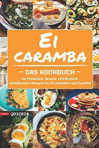 Ei Caramba: Das Kochbuch für Frühstück, Brunch und Brotzeit. Eiweißreiche Rezepte für Ei Liebhaber und Sportler (Quickie, Band 4)