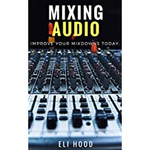 Mixing Audio: Improve Your Mixdown's Today (English Edition)