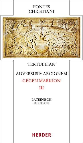 Adversus Marcionem - Gegen Markion III: Lateinisch - Deutsch (Fontes Christiani 4. Folge)