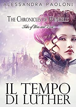 Il tempo di Luther: The Chronicles of Wendells di [Paoloni, Alessandra]