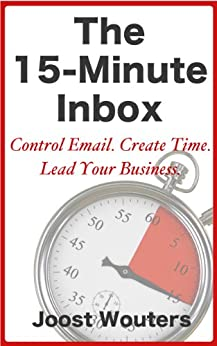 The 15-Minute Inbox: Control Email. Create Time. Lead Your Business. (English Edition) de [Wouters, Joost]