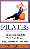 Pilates for Beginners: The Essential Guide to Total Body Fitness, Strong Muscles and Lean Body (Pilates, Pilates Exercises, Pilates in Motion, Pilates ... for Men, Pilates Kindle, Pilates for Free)