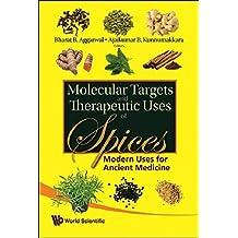 MOLECULAR TARGETS AND THERAPEUTIC USES OF SPICES: MODERN USES FOR ANCIENT MEDICINE by AGGARWAL BHARAT B & KUNNUMAKKARA AJAIKUMAR B (2009-07-22)