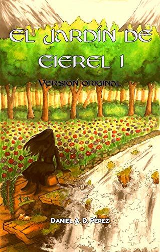 El Jardín de Eierel I (Versión original): Caos, Oscuridad, Viento, Fuego por Daniel A. D. Pérez