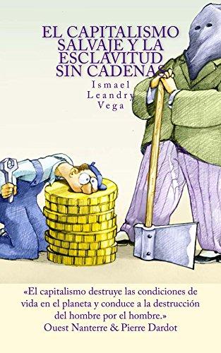 El capitalismo salvaje y la esclavitud sin cadenas (Spanish Edition)