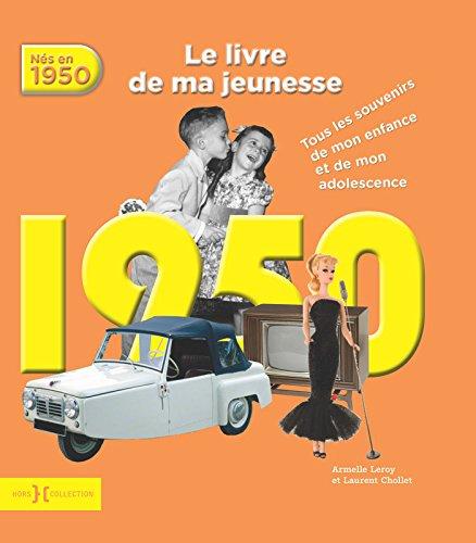 Nés en 1950, le livre de ma jeunesse : Tous les souvenirs de mon enfance et de mon adolescence par Armelle Leroy, Laurent Chollet