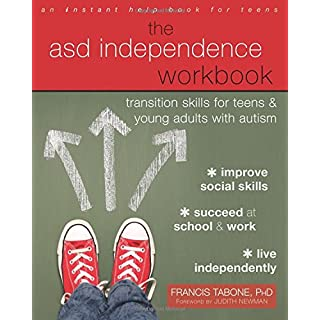 The ASD Independence Workbook: Transition Skills for Teens and Young Adults with Autism (An Instant Help Book for Teens)