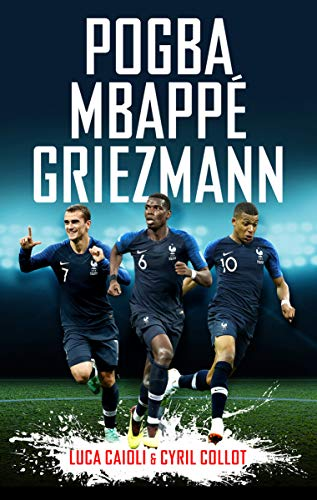 Pogba, Mbappé, Griezmann: The French Revolution (Luca Caioli) (English Edition)