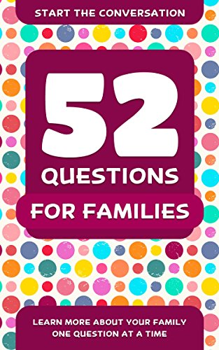 52 Questions for Families: Learn More About Your Family One Question At A Time (English Edition)
