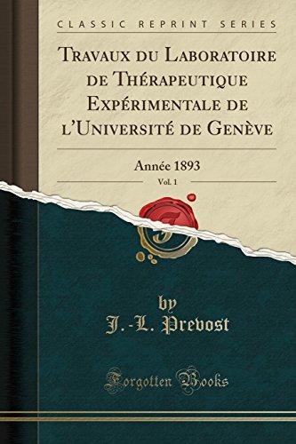 Travaux Du Laboratoire de Therapeutique Experimentale de L'Universite de Geneve, Vol. 1: Annee 1893 (Classic Reprint)